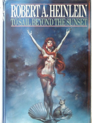 To Sail Beyond the Sunset: Heinlein, Robert A.