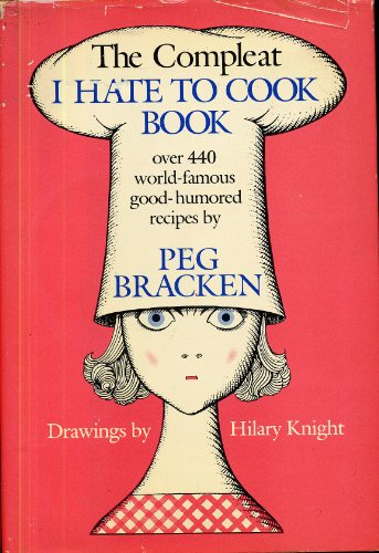The Complete I Hate to Cook Cookbook: Peg Bracken: Peg Bracken