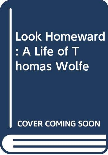 9785551872375: Look Homeward: A Life of Thomas Wolfe
