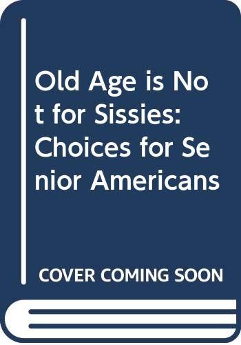 9785552038602: Old Age is Not for Sissies: Choices for Senior Americans