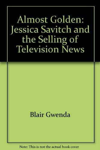 9785552166664: Almost Golden: Jessica Savitch and the Selling of Television News