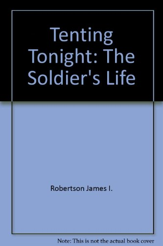 Tenting Tonight: The Soldier's Life (5552283392) by Robertson, James I.