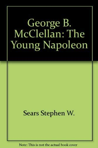 9785552284030: George B. McClellan, the Young Napoleon