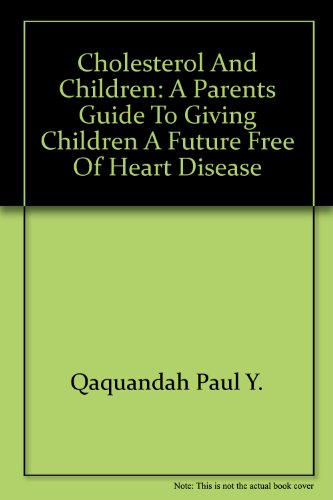 9785552302338: Cholesterol and Children: A Parents Guide to Giving Children a Future Free of Heart Disease