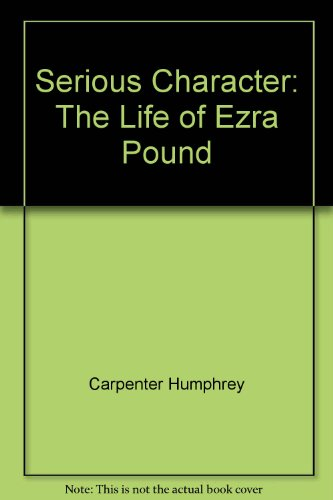 9785552440009: Serious Character: The Life of Ezra Pound