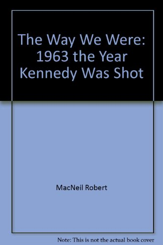 9785552519170: The Way We Were: 1963 the Year Kennedy Was Shot