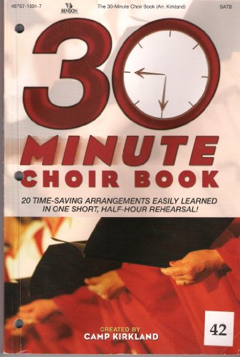 9785557382458: 30-Minute Choir Book: 20 Time-Saving Arrangments Easily Learned in One Short, Half-Hour Rehearsal!