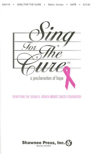 9785557457163: Sing for the Cure: A Proclamation of Hope: Benefiting the Susan G. Komen Breast Cancer Foundation; Satb