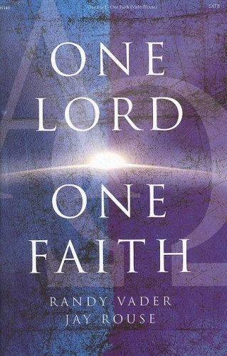 One Lord One Faith: SATB: Rouse, Jay, Vader,