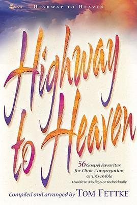 [(Highway to Heaven: 56 Gospel Favorites for Choir, Congregation, or Ensemble 4-Part)] [Author: Tom Fettke] published on (December, 2000) (9785557689977) by Tom Fettke