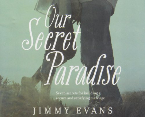 Our Secret Paradise: Seven Secrets for Building a Secure and Satisfying Marriage (9785558241174) by Jimmy Evans