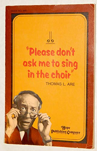 9785558590982: Please Don't Ask Me to Sing in the Choir