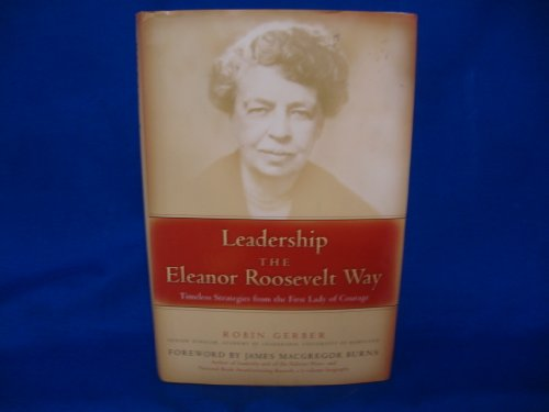 9785558624533: Leadership the Eleanor Roosevelt Way: Timeless Strategies from the First Lady of Courage