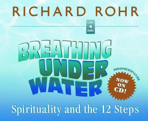 Breathing Under Water: Spirituality and the 12 Steps: Rohr, Richard