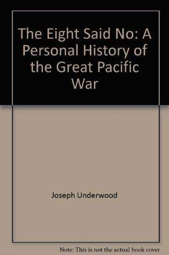 The Eight Said No: A Personal History: Joseph F. Underwood