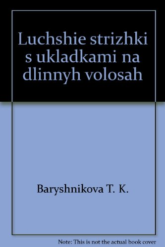Luchshie strizhki s ukladkami na dlinnyh volosah: Baryshnikova T. K.