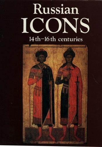 Russian Icons, 14th-16th Centuries: The History Museum,: Irina Kyzlasova; Sergei