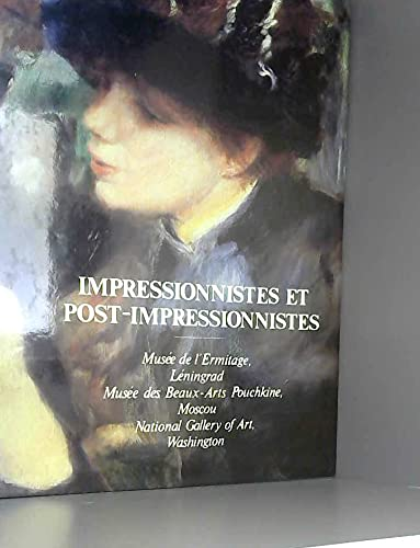 9785730001282: Impressionnistes et Post-impressionnistes: Musee de l'Ermitage,Leningrad;Musee des Beaux-Arts Pouchkine,Moscou ;National Gallery of Art,Washington