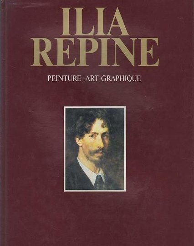 9785730001657: Ilia Repine: Peinture ~ Art Graphique: 1844-1930 (Ilya Repine, Paintings and Graphic Art)