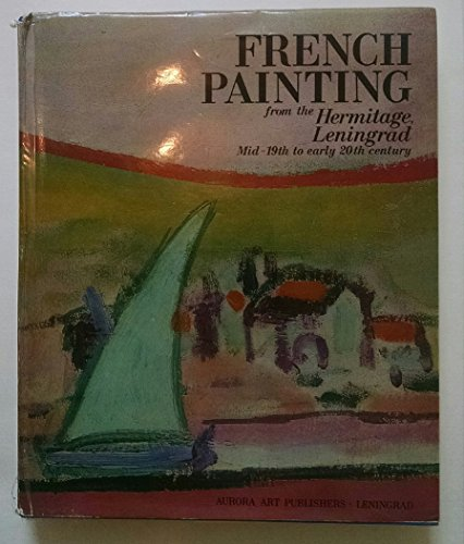 FRENCH PAINTING FROM THE HERMITAGE, LENINGRAD : MID-19th TO EARLY 20th CENTURY: Malkova, Alla (...