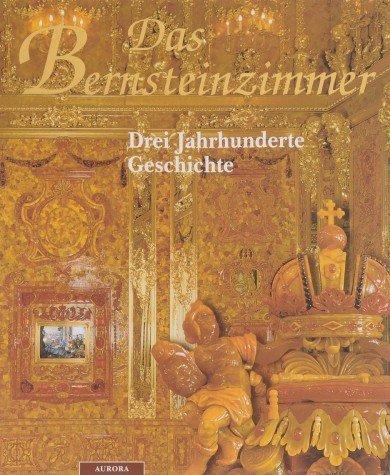 9785730007444: Das Bernsteinzimmer: Drei Jahrhunderte Geschichte