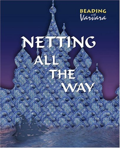 9785766802402: Netting All the Way (Beading with Varvara)