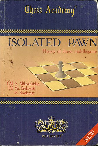 Isolated Pawn: Theory of Chess Middlegame: Mikhalchishin, A.; Ya. Srokowski & V. Braslavsky