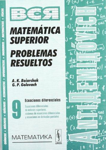 9785836004583: AntiDemidóvich. Matemática superior. Problemas resueltos. Ecuaciones diferenciales: ecuaciones diferenciales de órdenes superiores, sistemas de ecuaciones diferenciales y ecuaciones en derivadas parciales. T.9