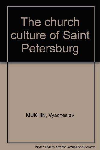 The Church Culture of Saint Petersburg: Mukhin, V. V.; Redkina, Julia