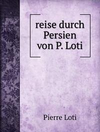 9785872475255: reise durch Persien von P. Loti