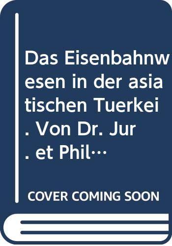 9785873013333: Das Eisenbahnwesen in der asiatischen Türkei. Von Dr. Jur. et Phil. Hermann Schmidt. Mit einer Karte der Eisenbahnen in der asiatischen Türkei