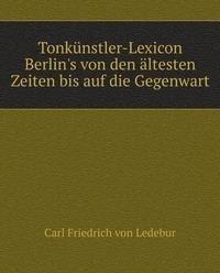 9785873156689: Tonkünstler-Lexicon Berlin's von den ältesten Zeiten bis auf die Gegenwart