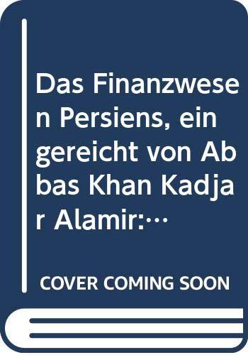 9785873744718: Das Finanzwesen Persiens, eingereicht von Abbas Khan Kadjar Alamir: 1
