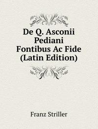 9785873943845: De Q. Asconii Pediani Fontibus Ac Fide