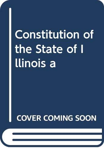 9785874327156: Constitution of the State of Illinois a