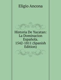 9785874506605: Historia De Yucatan La Dominacion Espaã