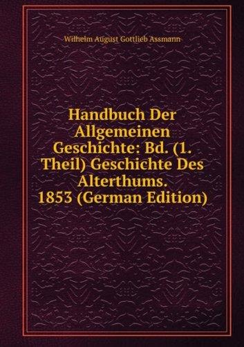 9785874637668: Handbuch Der Allgemeinen Geschichte: Bd. (1. Theil) Geschichte Des Alterthums. 1853 (German Edition)