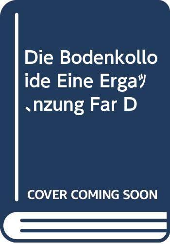 9785875728969: Die bodenkolloide: eine erg�nzung f�r die �blichen lehrb�cher der bodenkunde, d�ngerlehre und ackerbaulehre (German Edition)