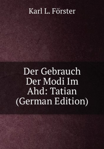 9785875885594: Der Gebrauch Der Modi Im Ahd: Tatian (German Edition)