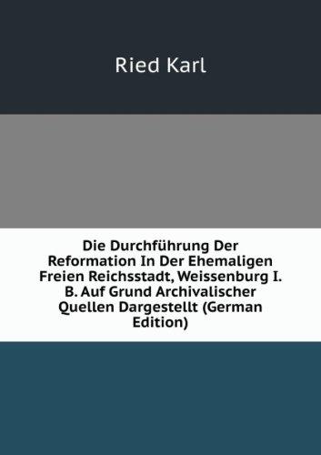 9785876602626: Die Durchführung Der Reformation In Der Ehemaligen Freien Reichsstadt, Weissenburg I. B. Auf Grund Archivalischer Quellen Dargestellt (German Edition)