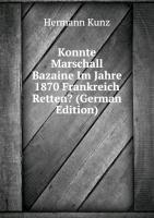 9785876710598: Konnte Marschall Bazaine Im Jahre 1870