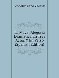 9785877039230: La Maya Alegorãa Dramã¡tica En Tres Ac