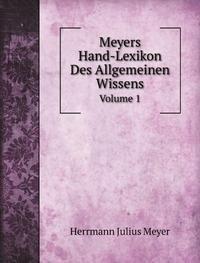 Meyers Hand-Lexikon Des Allgemeinen Wissens: Volume 1: Meyer Herrmann, Julius: