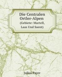 9785877360372: Die Centralen Ortler-Alpen Gebiete Mart