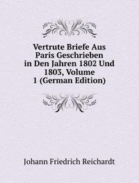 9785877673663: Vertrute Briefe Aus Paris Geschrieben in Den Jahren 1802 Und 1803, Volume 1 (German Edition)