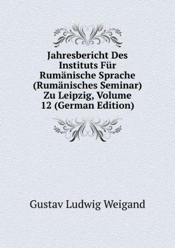 9785877797949: Jahresbericht Des Instituts Fur Rumanische Sprache (Rumanisches Seminar) Zu Leipzig, Volume 12 (German Edition)