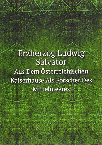 9785877903999: Erzherzog Ludwig Salvator Aus Dem Österreichischen Kaiserhause Als Forscher Des Mittelmeeres (German Edition)