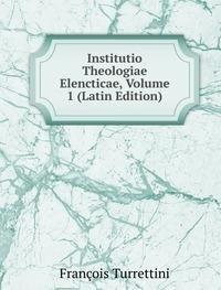 Institutio Theologiae Elencticae Volume