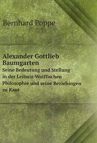 9785880205486: Alexander Gottlieb Baumgarten: Seine Bedeutung und Stellung in der Leibniz-Wolffischen Philosophie und seine Beziehingen zu Kant
