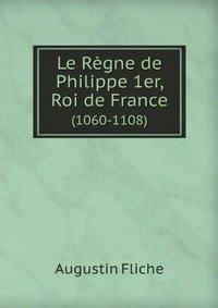 9785881567446: Le R�gne de Philippe 1er, Roi de France